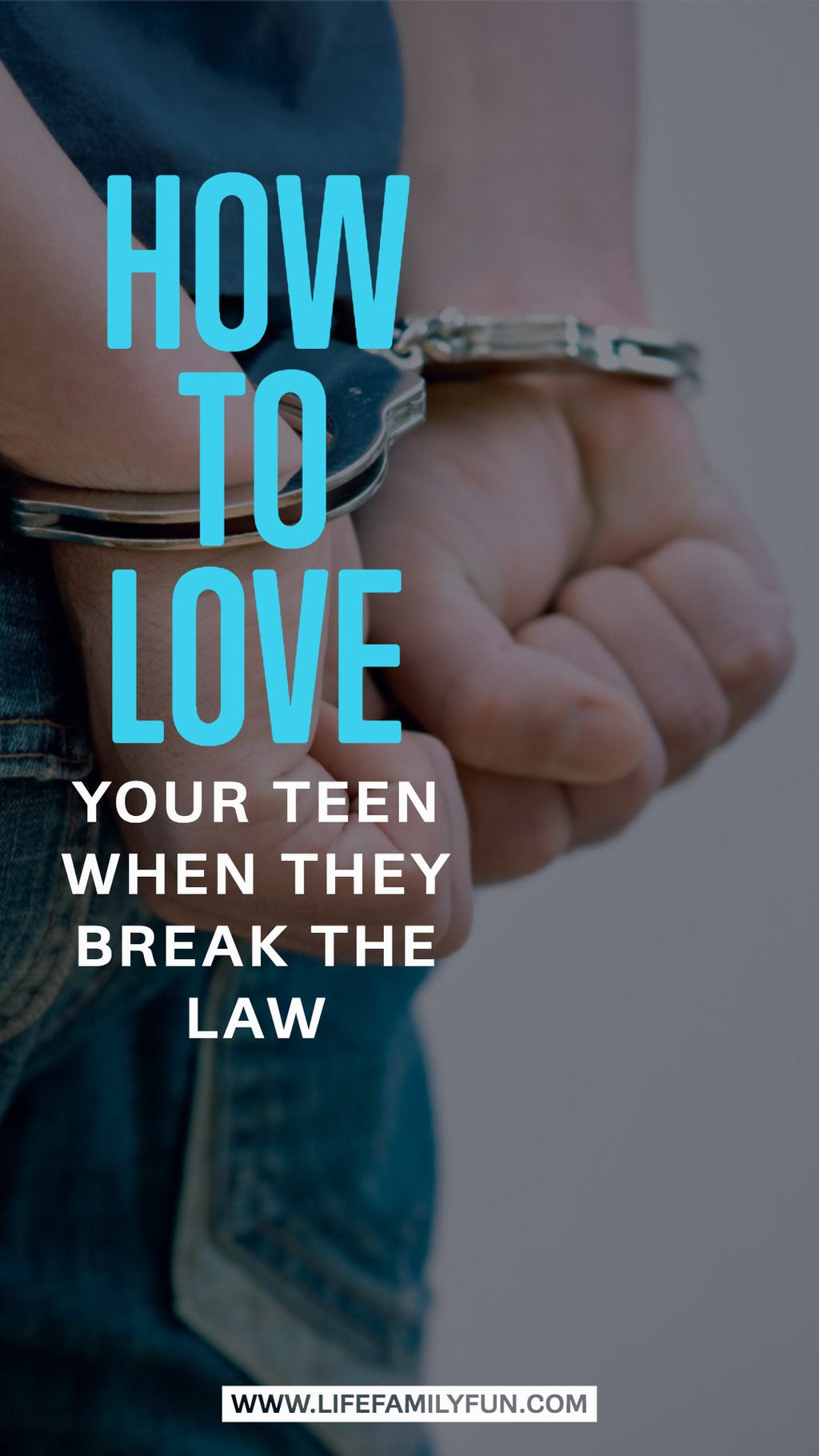 Love your teen when they break the law
